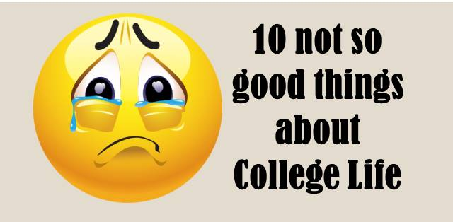 10 not-so-good things about college life