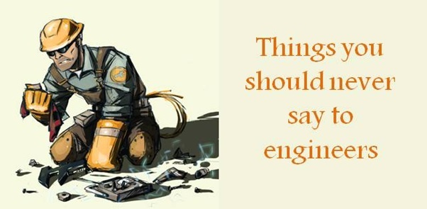 10 things you should never say to engineers