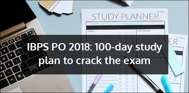 IBPS PO 2018: 100-day study plan to crack the exam