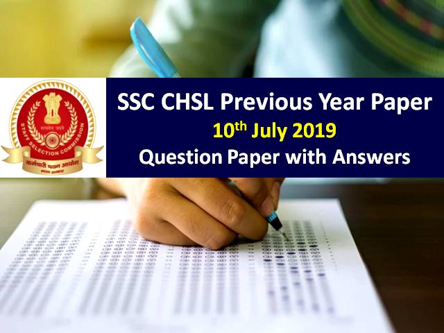 SSC CHSL Previous Year Paper: 10th July 2019 Question Paper with Answers