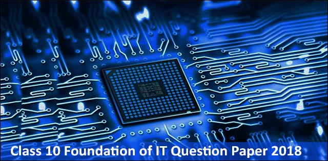 CBSE Class 10 Foundation of IT Question Paper 2018