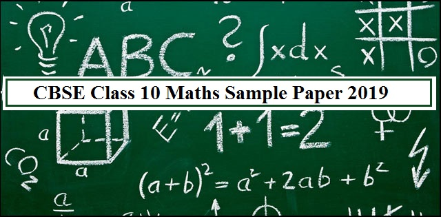 CBSE Class 10 Maths Exam 2019: Sample Paper with Solution