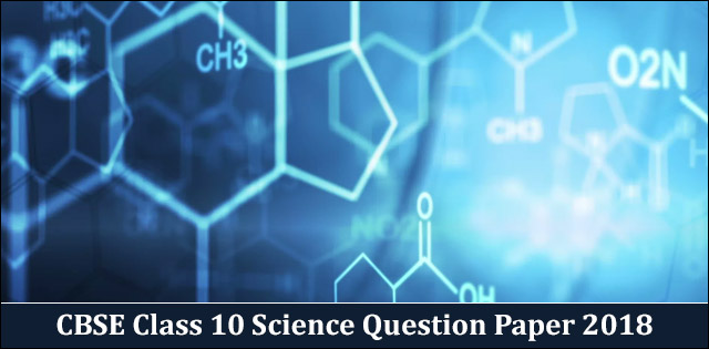 CBSE Science Question Paper for Class 10- 2018 (PDF Download)