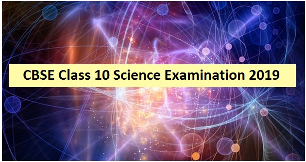 CBSE Class 10 Science Exam 2019: Tips By Experts to Score Maximum Marks