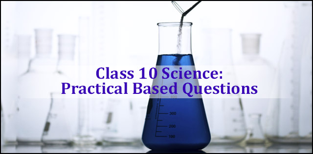 CBSE Class 10 Science Practical Based Questions (Solved) for