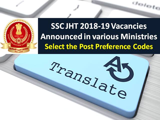 SSC JHT 2018-19 Vacancies Announced in various Ministries: Select the Post Preference Codes
