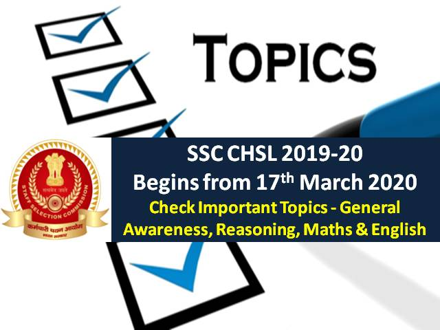 SSC CHSL 2019-20 from 17 March 2020: Check Important Topics of General Awareness, Reasoning, Maths & English Sections