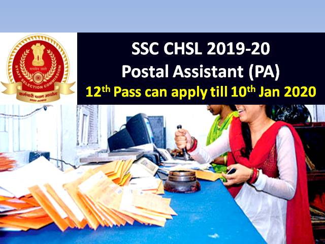 SSC CHSL 2019-20 Postal Assistant (PA) Govt Job: 12th Pass can apply till 10 Jan 2020