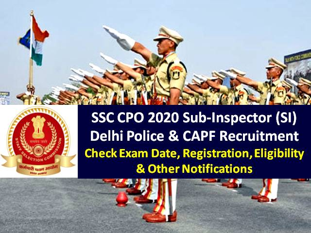 SSC CPO 2020 Sub-Inspector (SI) Exam from 23rd Nov: Check 1564 Vacancies in Delhi Police & CAPF, Eligibility, Admit Card, Syllabus, Salary & Other Notifications