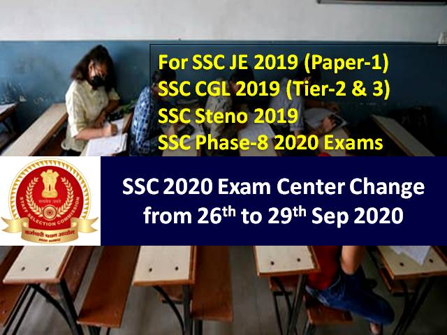 SSC 2020 Exam Center Change till 29th Sep (Today): Check how to change Exam Centre for SSC JE 2019 (Paper-1), SSC CGL 2019 (Tier-2&3), SSC Stenographer 2019 & SSC Phase-8 2020 Exams