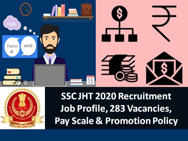 SSC Junior Hindi Translator (JHT) 2020: Check Job Profile, 283 Vacancies, Salary after 7th CPC, Pay Scale & Promotion Policy for Hindi Translators