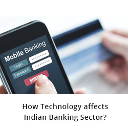 How Technology affects Indian Banking Sector