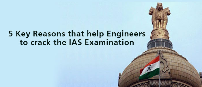 5 Key Reasons that help Engineers to crack the UPSC Examination