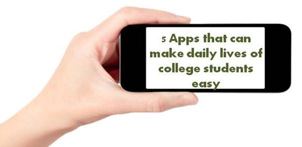 5 Apps that can make daily lives of college students easy
