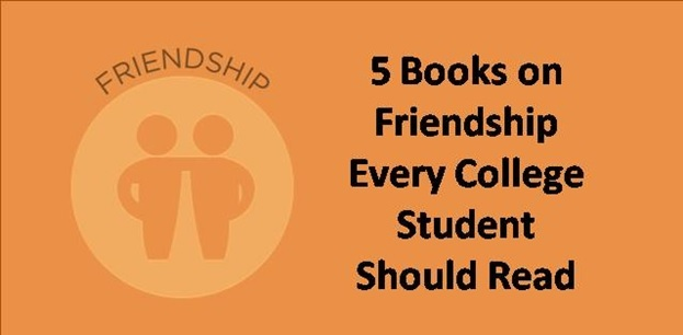 5 books on friendship every college student must read