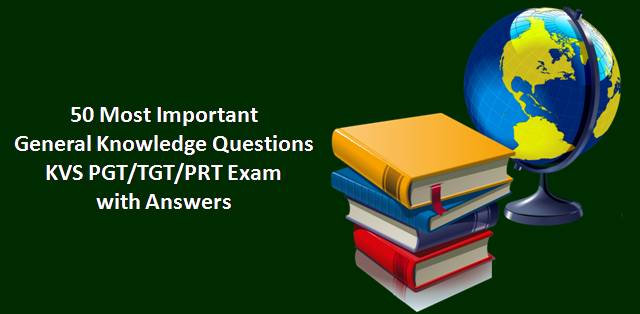 50 Most Important General Knowledge Questions for KVS PGT/TGT/PRT