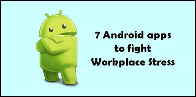 7 Android apps to fight workplace stress