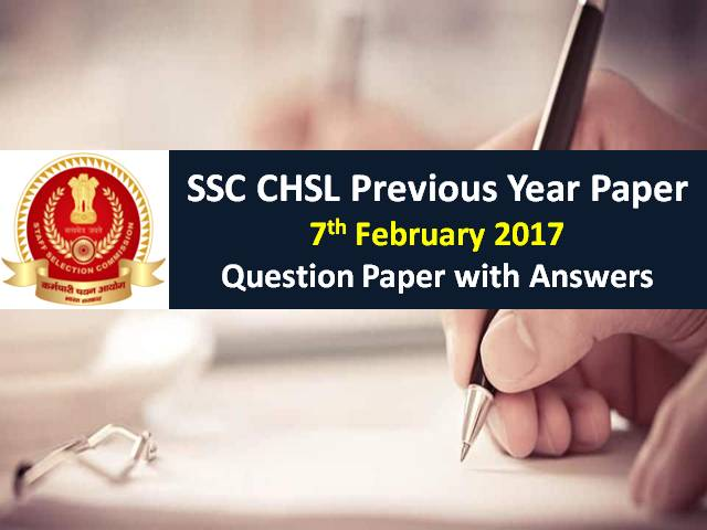 SSC CHSL Previous Year Paper: 7th February 2017 Questions with Answer Keys