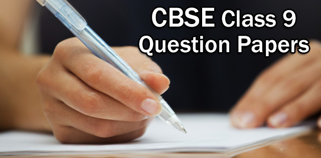 CBSE Class 9 Previous Years' Question Papers of All Subjects