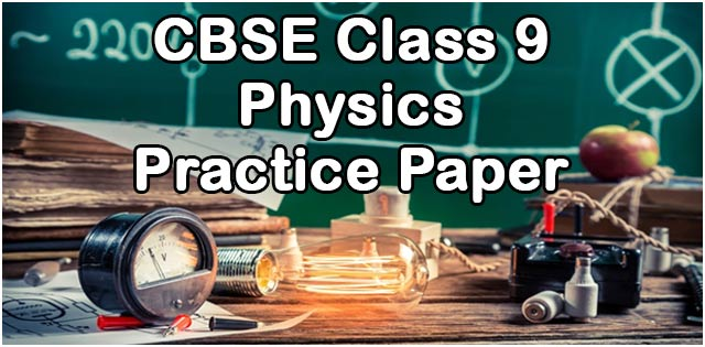 CBSE Class 9 Practice Paper of Physics (Science) 2019