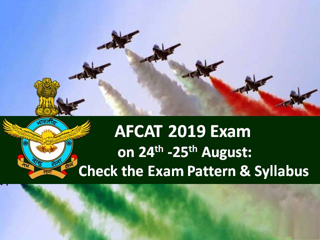 AFCAT 2019 Exam on 24-25 August: Check the Exam Pattern and Syllabus in Detail