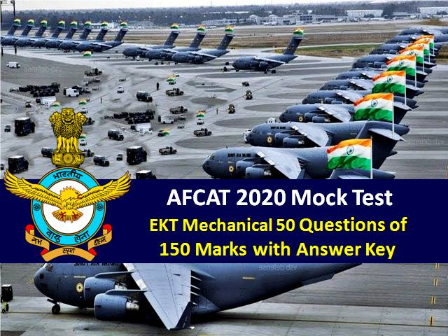AFCAT Mock Test 2020 EKT-Mechanical (For Technical Candidates): 50 Questions of 150 Marks with Answer Key