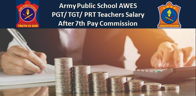 Army Public School AWES PGT/ TGT/ PRT Teachers Salary after 7th Pay