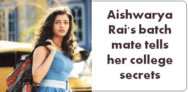 Aishwarya Rai's batch mate spills the beans about the diva's college life