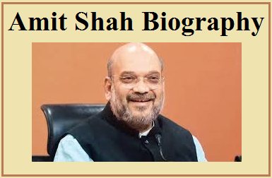 Amit Shah Union Home Minister of India 2019 : Age, Family