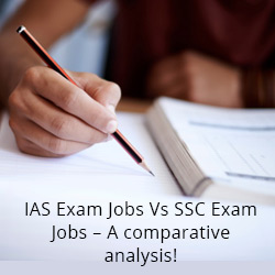 IAS Exam Jobs Vs SSC Exam Jobs