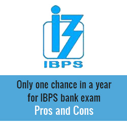 Pros and Cons of only one chance in a year for recruitment through IBPS bank exam