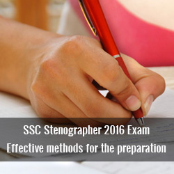 SSC Stenographer 2016 Exam: Effective methods for the preparation