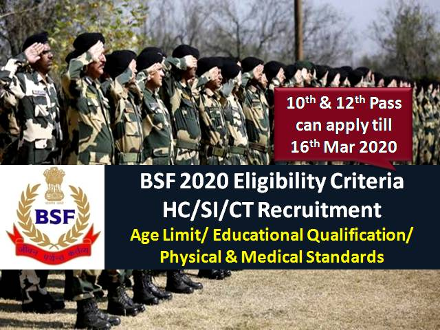 BSF 2020 Eligibility HC/SI/CT Recruitment: Check Age Limit, Educational/Technical Qualification|10th &12th Pass can apply!
