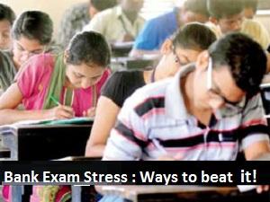 Bank exam stress ways to beat