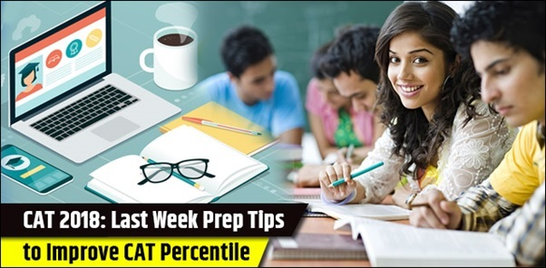 CAT 2018: Last Week Prep Tips to Improve CAT Percentile