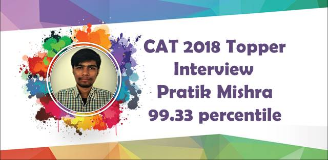 CAT 2018 Topper: Pratik Mishra
