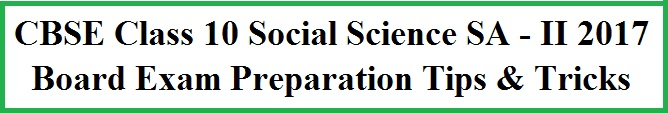 CBSE 10th Social Science Board Exam 2017 on 8 April, final exam preparation tips