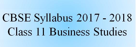 CBSE Class 11 Business Studies Syllabus 2017 – 2018