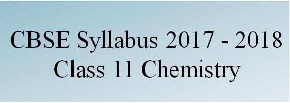 CBSE Class 11 Chemistry Syllabus 2017 – 2018