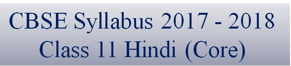 CBSE Class 11 Hindi Core Syllabus 2017 - 2018
