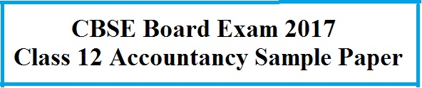 Class 12 Accountancy Model Paper or Sample Paper 2017