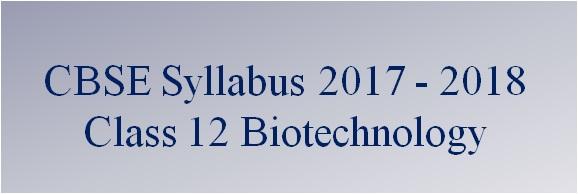 CBSE Class 12 Biotechnology Syllabus 2017 – 2018