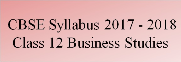 CBSE Class 12 Business Studies Syllabus 2017 - 2018