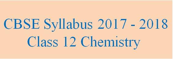 CBSE Class 12 Chemistry Syllabus 2017 – 2018