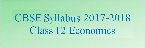 CBSE Class 12 Economics Syllabus 2017-2018