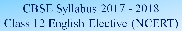 CBSE Class 12 English Elective (NCERT) Syllabus 2017-2018