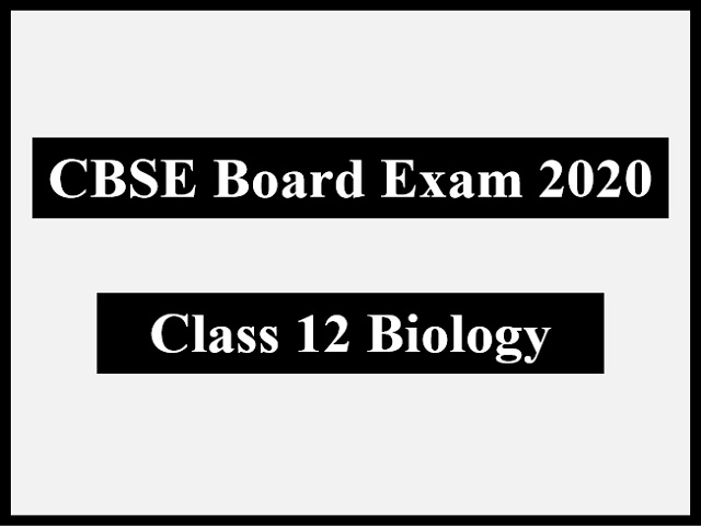 Cbse 12th Biology Board Exam 2020  Important Topics