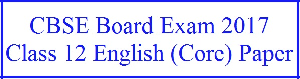 CBSE Class 12 English (Core) Question Paper 2017: Delhi
