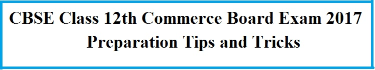 CBSE Class 12 Commerce Board Exam Preparation Tips 2017