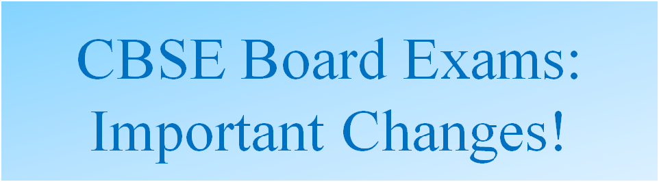CBSE Board Exams 2017 - 2018: Important Changes